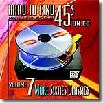 Hard To Find 45s On CD Volume 7: More Sixties Classics