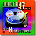 Hard to Find 45s on CD - Vol. 8  Seventies Pop Classics