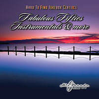 Hard To Find Jukebox Classics Fabulous Fifties Instrumentals & More